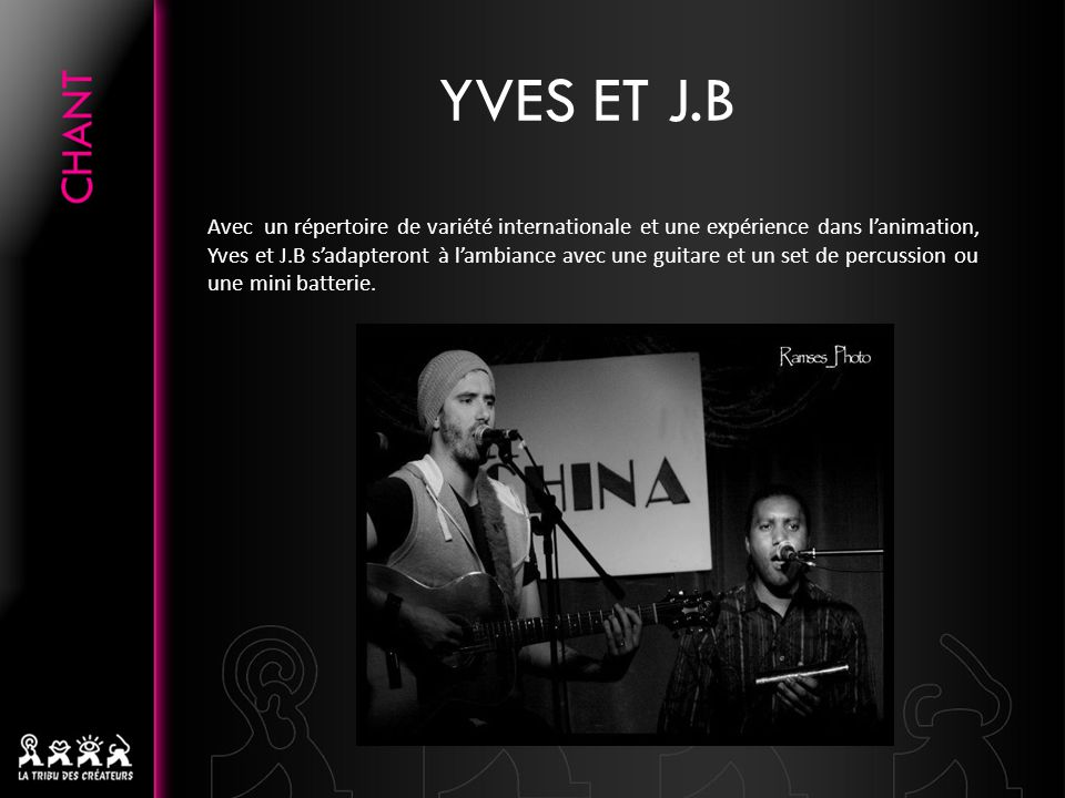 YVES ET J.B Avec un répertoire de variété internationale et une expérience dans l'animation, Yves et J.B s'adapteront à l'ambiance avec une guitare et un set de percussion ou une mini batterie.