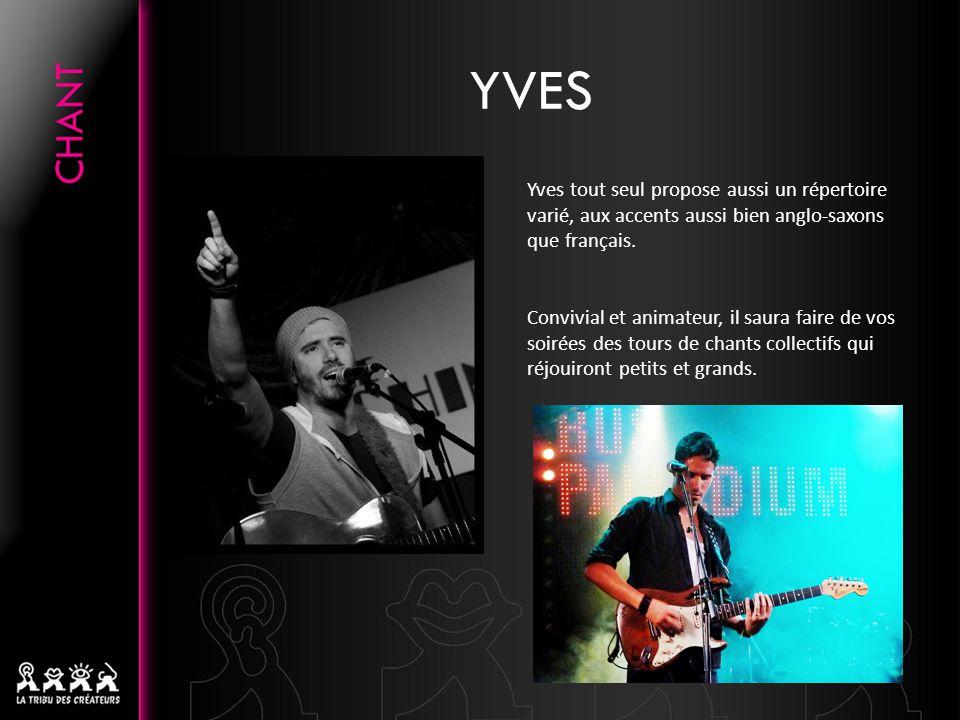 YVES Yves tout seul propose aussi un répertoire varié, aux accents aussi bien anglo-saxons que français.