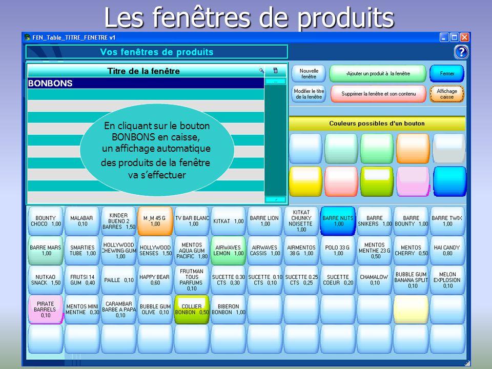 Les fenêtres de produits En cliquant sur le bouton BONBONS en caisse, un affichage automatique des produits de la fenêtre va s'effectuer