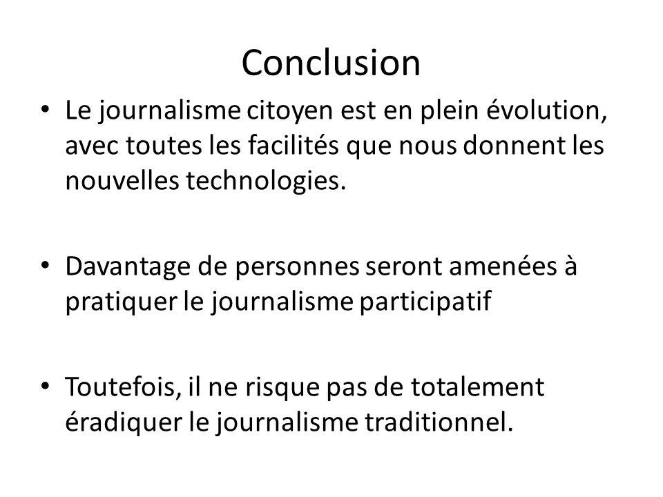 Conclusion Le journalisme citoyen est en plein évolution, avec toutes les facilités que nous donnent les nouvelles technologies.