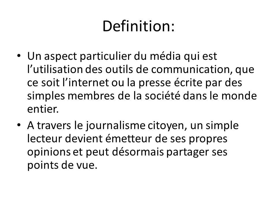 Definition: Un aspect particulier du média qui est l'utilisation des outils de communication, que ce soit l'internet ou la presse écrite par des simples membres de la société dans le monde entier.
