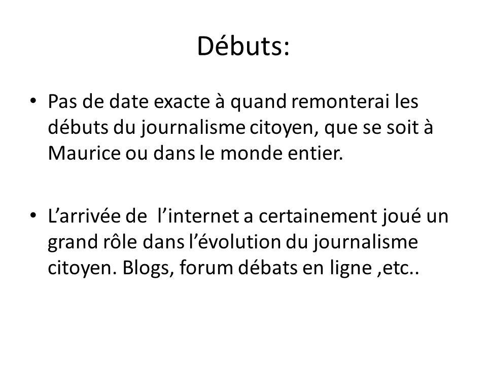 Débuts: Pas de date exacte à quand remonterai les débuts du journalisme citoyen, que se soit à Maurice ou dans le monde entier.