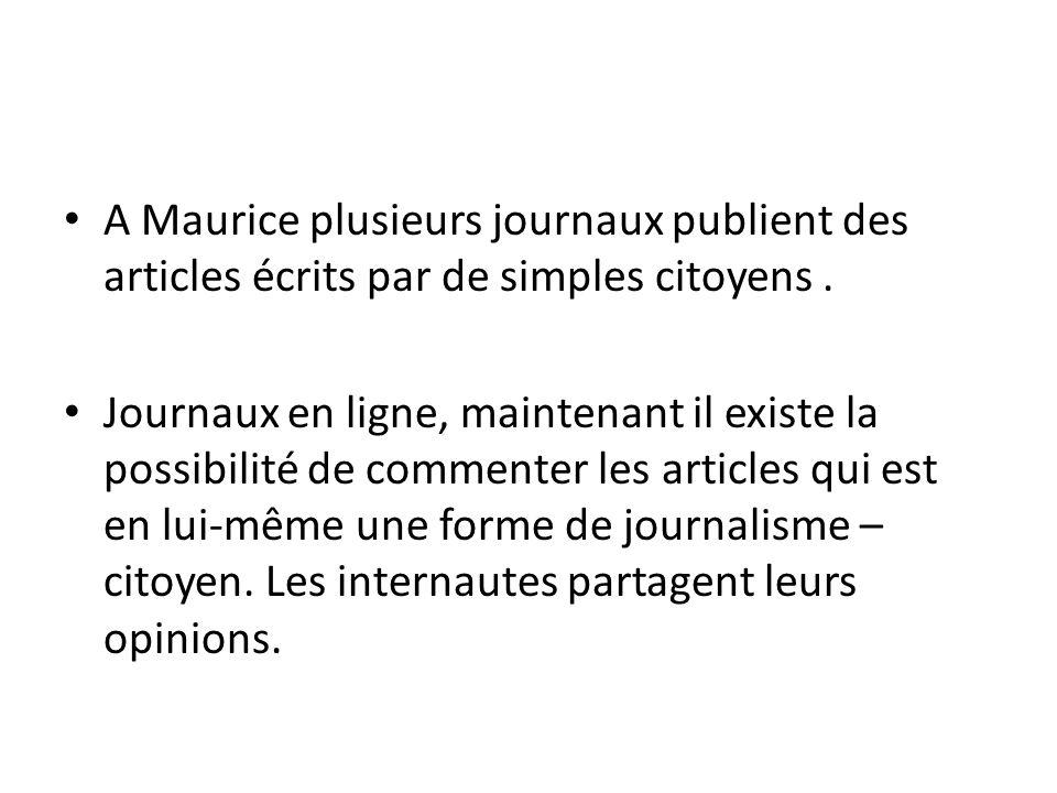 A Maurice plusieurs journaux publient des articles écrits par de simples citoyens.