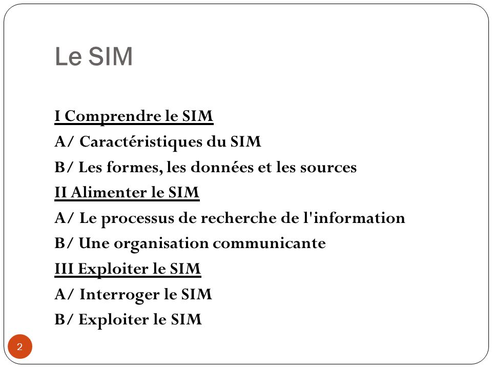 Le SIM 2 I Comprendre le SIM A/ Caractéristiques du SIM B/ Les formes, les données et les sources II Alimenter le SIM A/ Le processus de recherche de