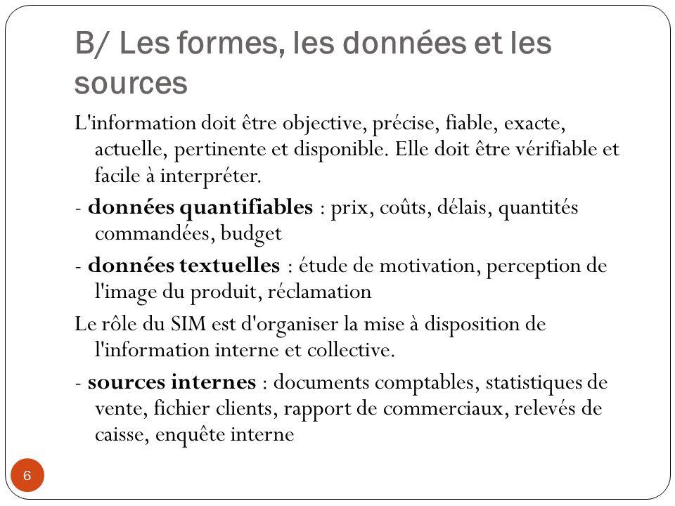 B/ Les formes, les données et les sources 6 L'information doit être objective, précise, fiable, exacte, actuelle, pertinente et disponible. Elle doit