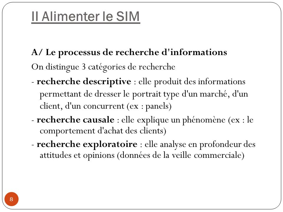 II Alimenter le SIM 8 A/ Le processus de recherche d'informations On distingue 3 catégories de recherche - recherche descriptive : elle produit des in