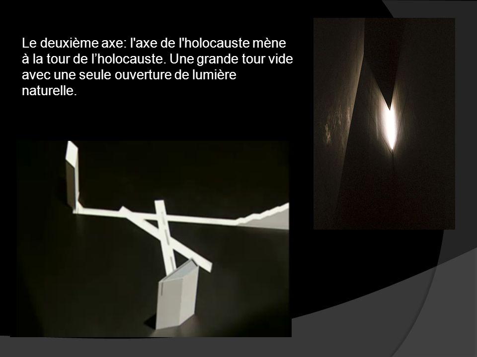 Le deuxième axe: l'axe de l'holocauste mène à la tour de l'holocauste. Une grande tour vide avec une seule ouverture de lumière naturelle.