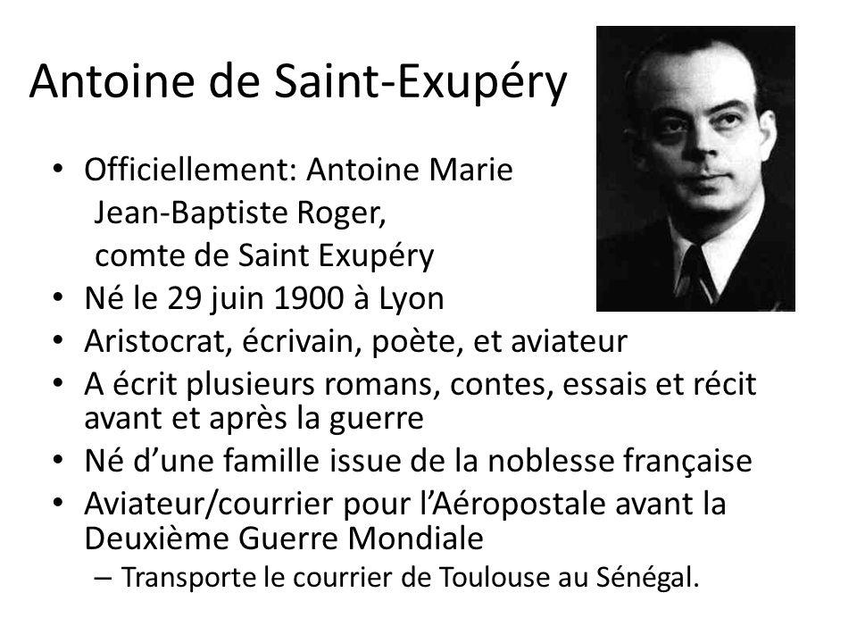 Antoine de Saint-Exupéry Officiellement: Antoine Marie Jean-Baptiste Roger, comte de Saint Exupéry Né le 29 juin 1900 à Lyon Aristocrat, écrivain, poè