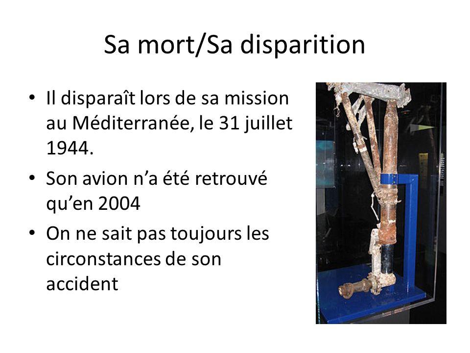 Sa mort/Sa disparition Il disparaît lors de sa mission au Méditerranée, le 31 juillet 1944. Son avion n'a été retrouvé qu'en 2004 On ne sait pas toujo