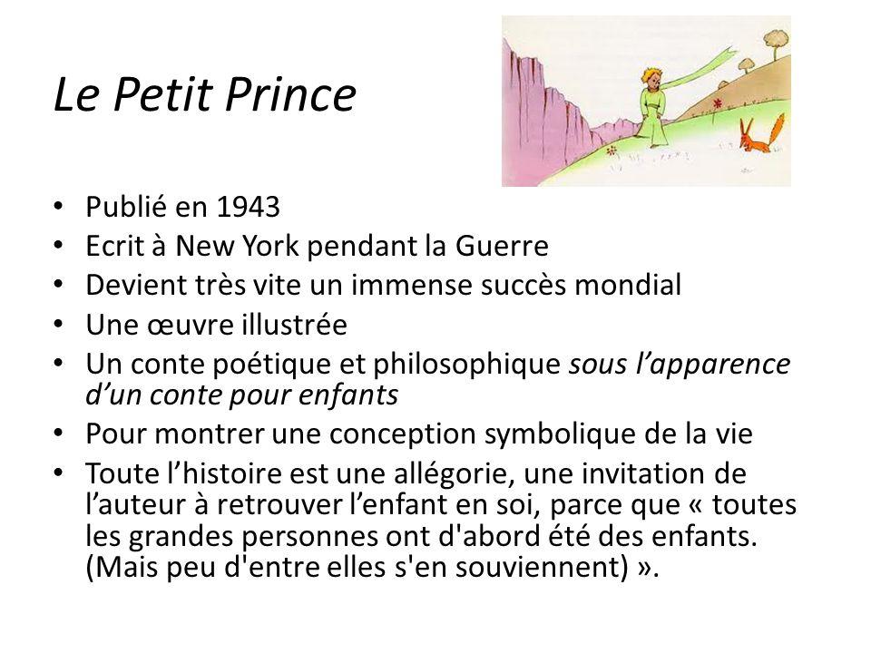 Le Petit Prince Publié en 1943 Ecrit à New York pendant la Guerre Devient très vite un immense succès mondial Une œuvre illustrée Un conte poétique et