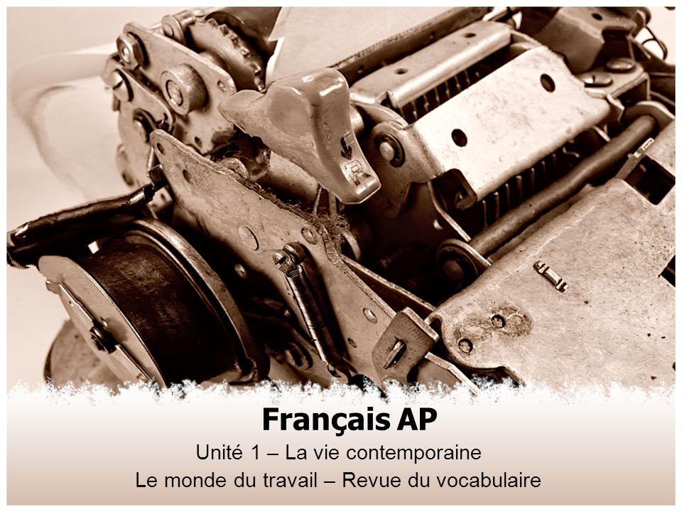 Français AP Unité 1 – La vie contemporaine Le monde du travail – Revue du vocabulaire
