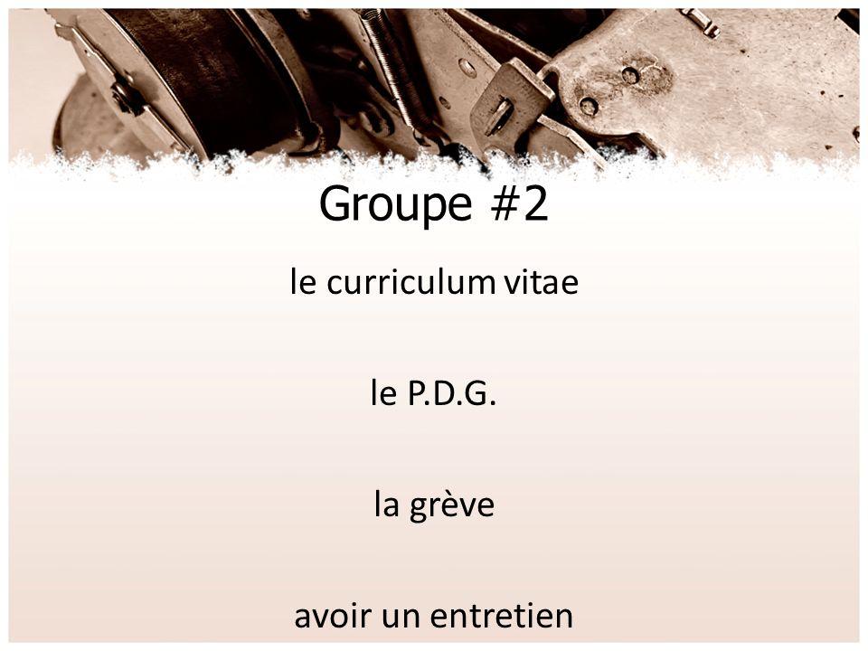Groupe #2 le curriculum vitae le P.D.G. la grève avoir un entretien
