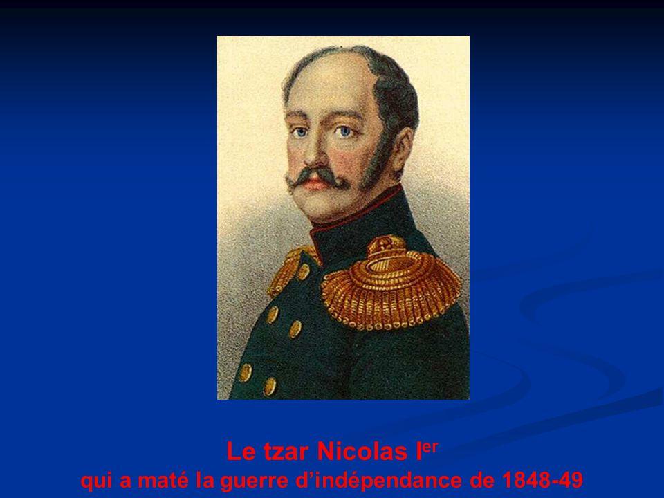 Le tzar Nicolas I er qui a maté la guerre d'indépendance de 1848-49