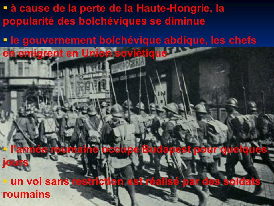  à cause de la perte de la Haute-Hongrie, la popularité des bolchéviques se diminue  le gouvernement bolchévique abdique, les chefs en emigrent en Union soviétique  l'armée roumaine occupe Budapest pour quelques jours  un vol sans restriction est réalisé par des soldats roumains