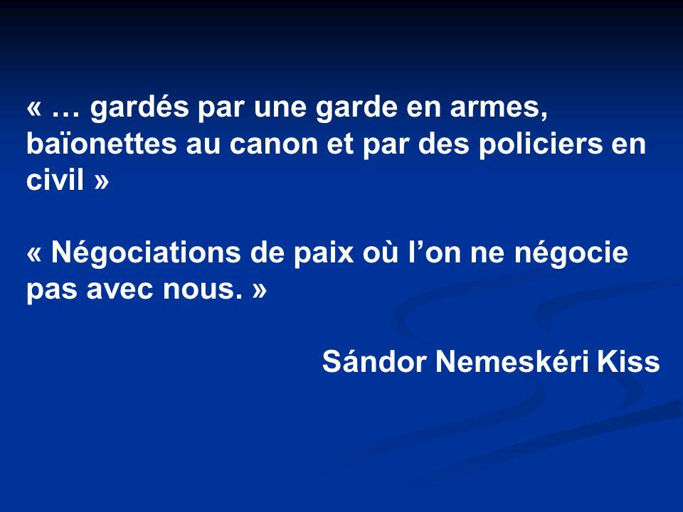« … gardés par une garde en armes, baïonettes au canon et par des policiers en civil » « Négociations de paix où l'on ne négocie pas avec nous.