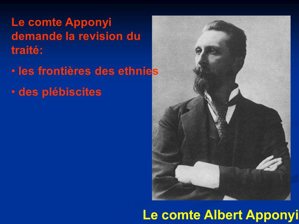 Le comte Albert Apponyi Le comte Apponyi demande la revision du traité: les frontières des ethnies des plébiscites