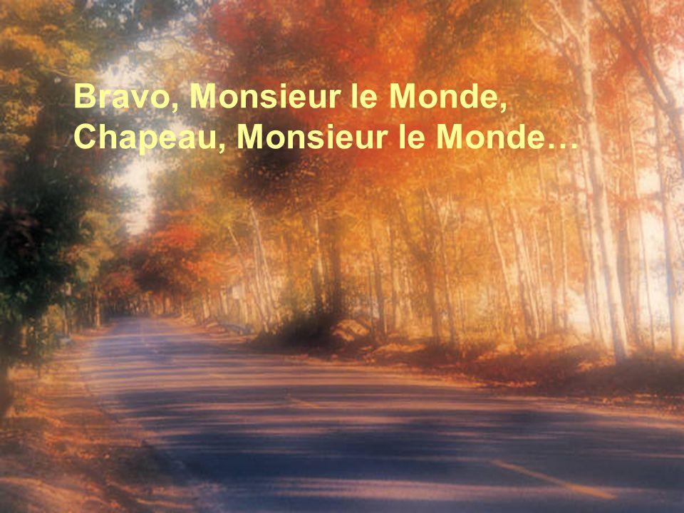 Bravo, Monsieur le Monde, Compliments pour vos saisons Qui nous donnent des idées de chansons