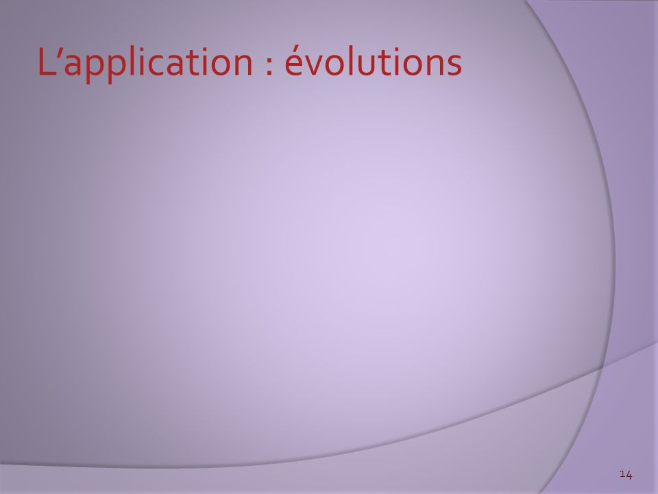 L'application : évolutions 14