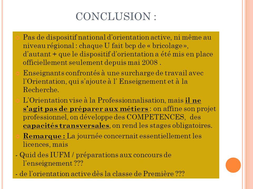 CONCLUSION : Pas de dispositif national d'orientation active, ni même au niveau régional : chaque U fait bcp de « bricolage », d'autant + que le dispositif d'orientation a été mis en place officiellement seulement depuis mai 2008.