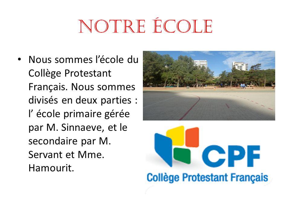 NOTRE éCOLE Nous sommes l'école du Collège Protestant Français. Nous sommes divisés en deux parties : l' école primaire gérée par M. Sinnaeve, et le s