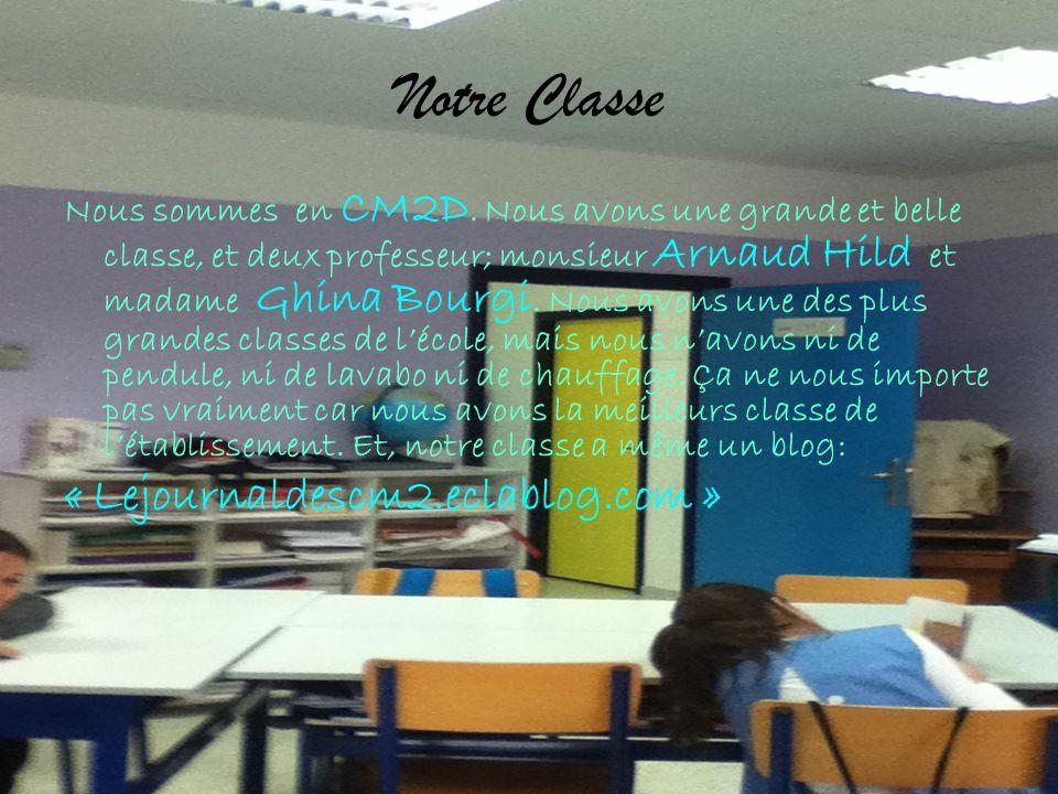 Notre Classe Nous sommes en CM2D. Nous avons une grande et belle classe, et deux professeur; monsieur Arnaud Hild et madame Ghina Bourgi. Nous avons u