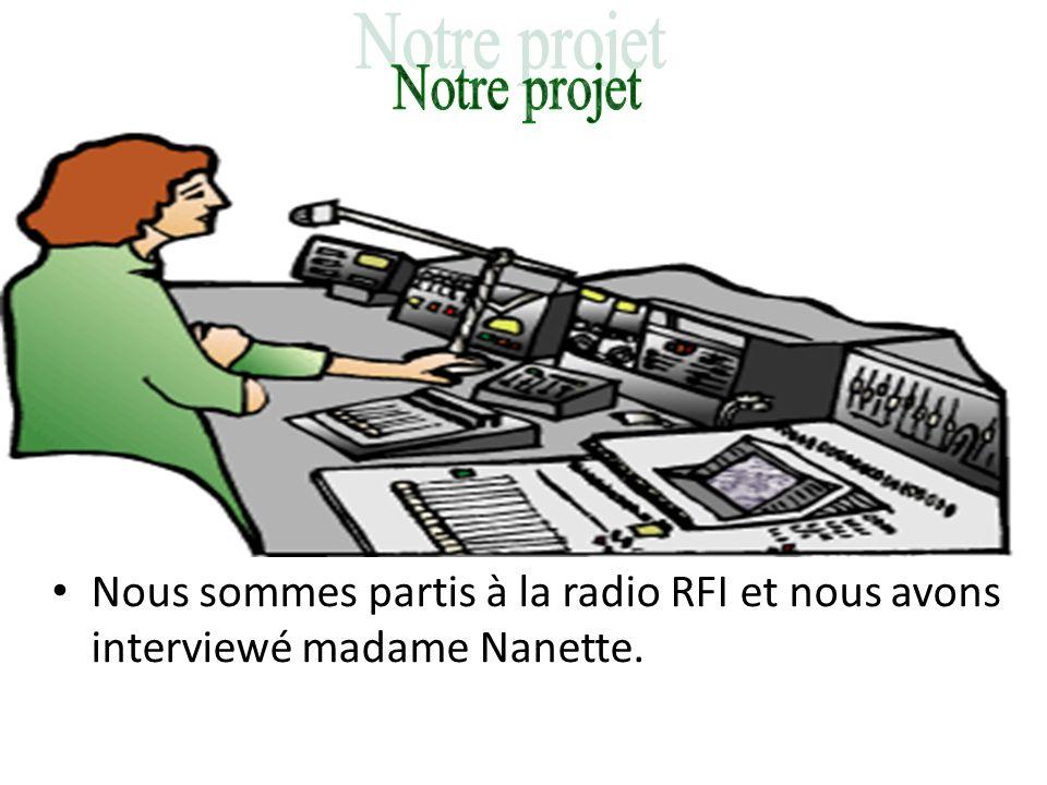 Nous sommes partis à la radio RFI et nous avons interviewé madame Nanette.
