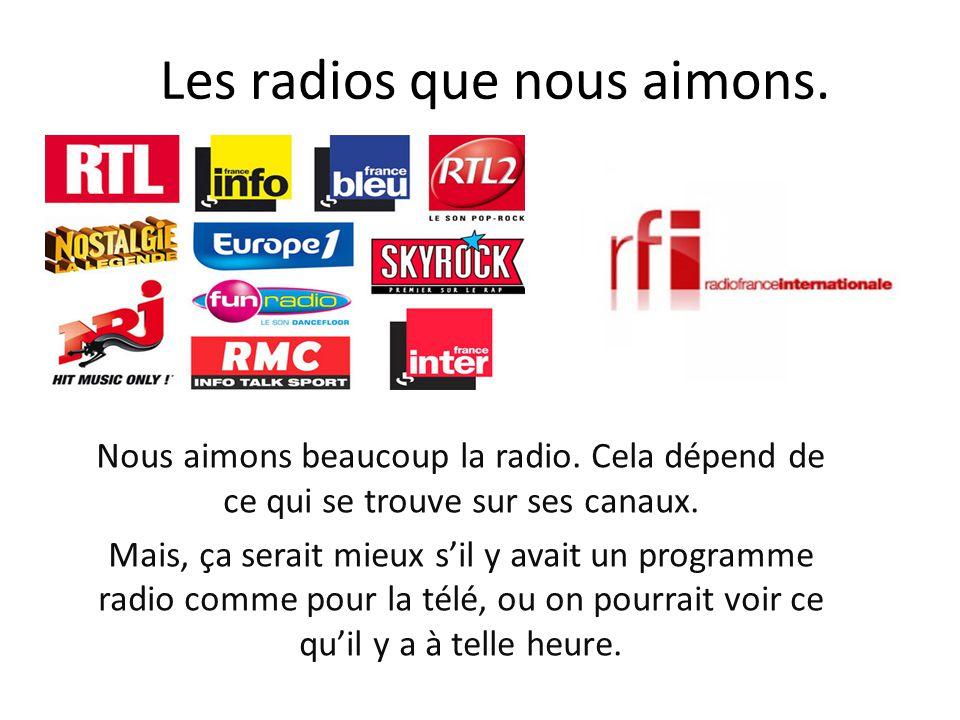 Les radios que nous aimons. Nous aimons beaucoup la radio. Cela dépend de ce qui se trouve sur ses canaux. Mais, ça serait mieux s'il y avait un progr