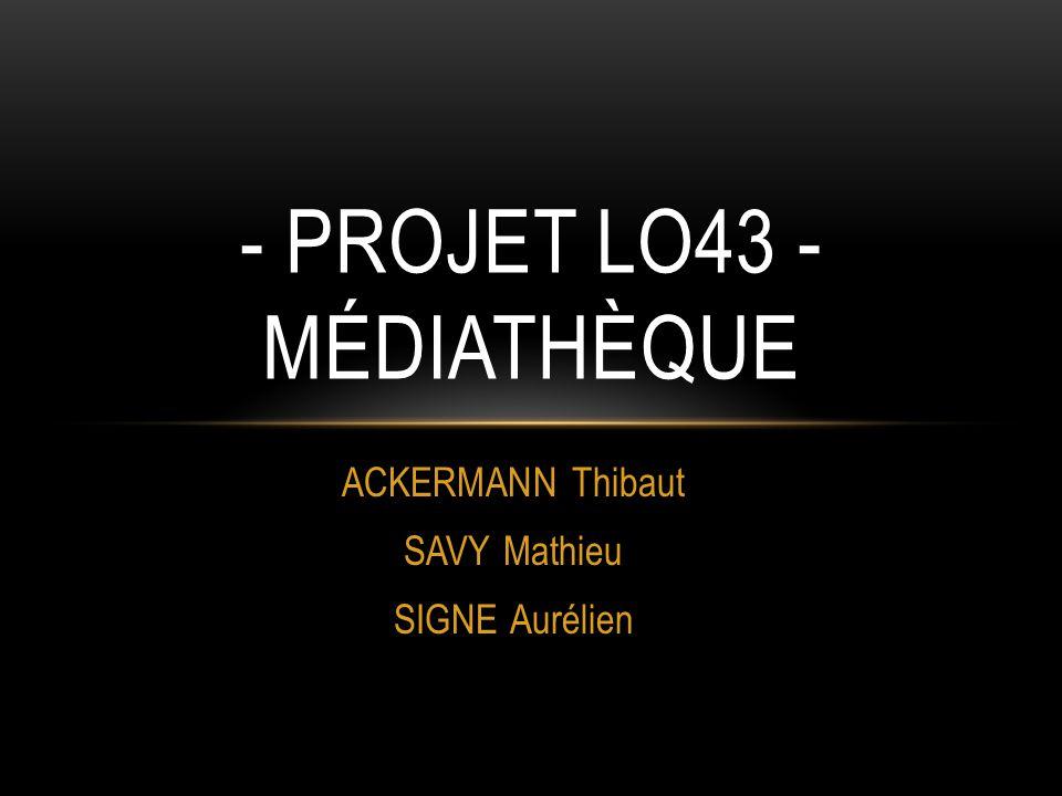 ACKERMANN Thibaut SAVY Mathieu SIGNE Aurélien - PROJET LO43 - MÉDIATHÈQUE