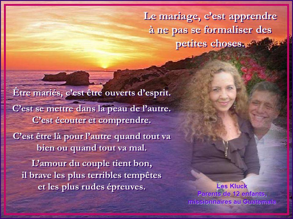 Le mariage est un échange. Le mariage n'est pas à sens unique; chacun y met du sien.