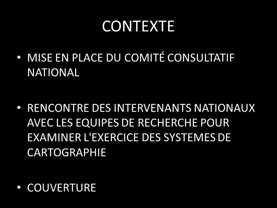 CONTEXTE MISE EN PLACE DU COMITÉ CONSULTATIF NATIONAL RENCONTRE DES INTERVENANTS NATIONAUX AVEC LES EQUIPES DE RECHERCHE POUR EXAMINER L EXERCICE DES SYSTEMES DE CARTOGRAPHIE COUVERTURE