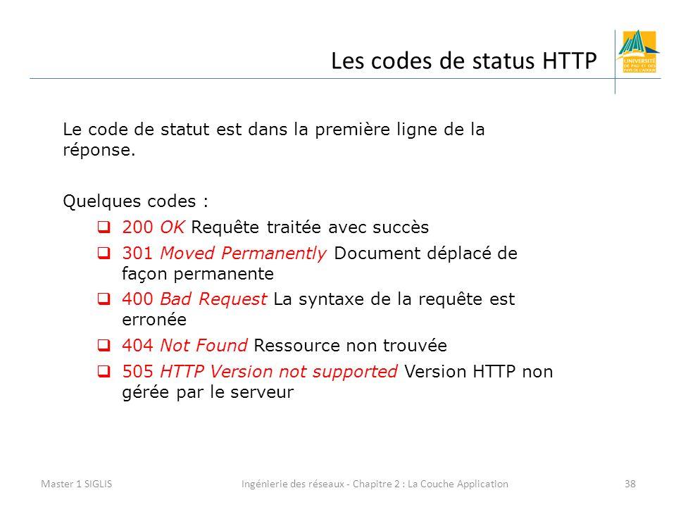 Ingénierie des réseaux - Chapitre 2 : La Couche Application38 Les codes de status HTTP Master 1 SIGLIS Le code de statut est dans la première ligne de la réponse.