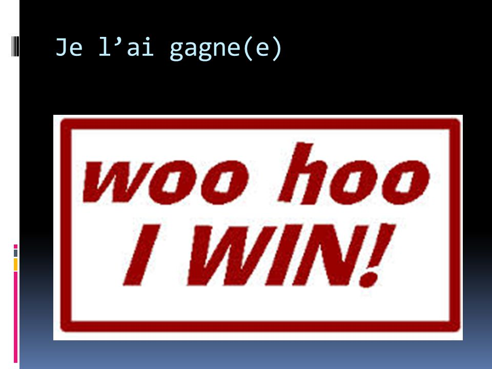 Je l'ai gagne(e)