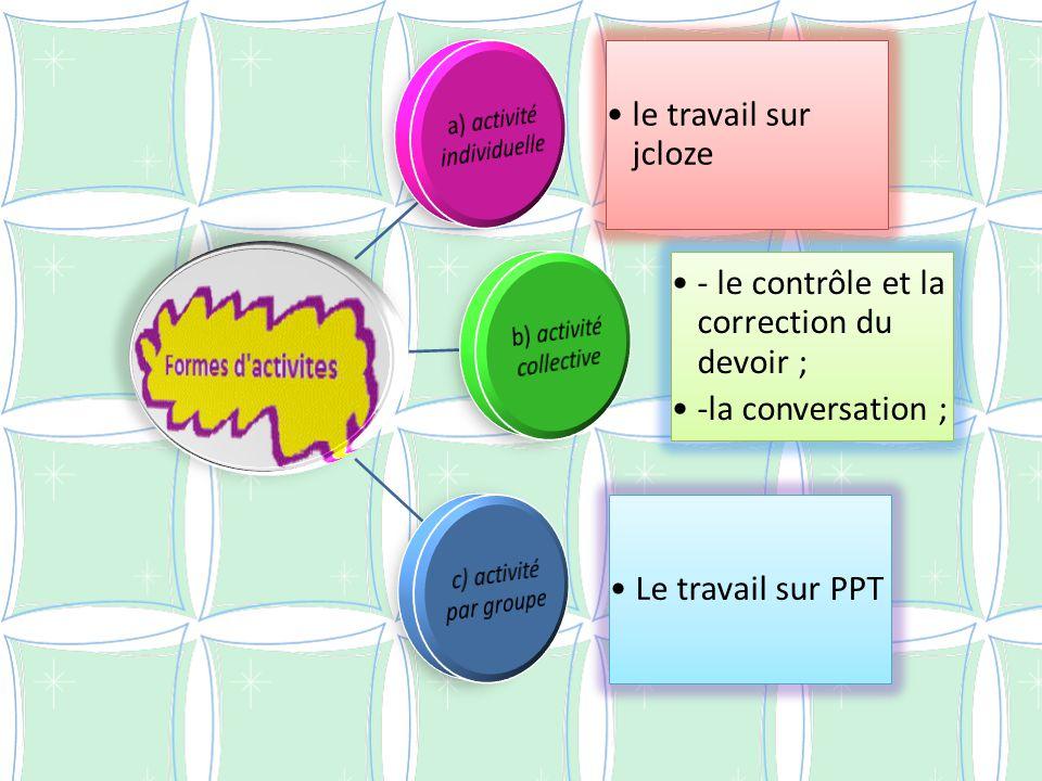 le travail sur jcloze - le contrôle et la correction du devoir ; -la conversation ; Le travail sur PPT