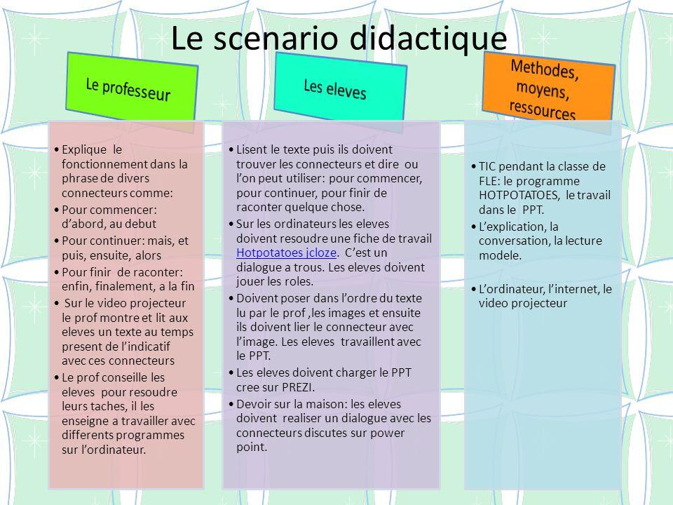Le scenario didactique Explique le fonctionnement dans la phrase de divers connecteurs comme: Pour commencer: d'abord, au debut Pour continuer: mais,