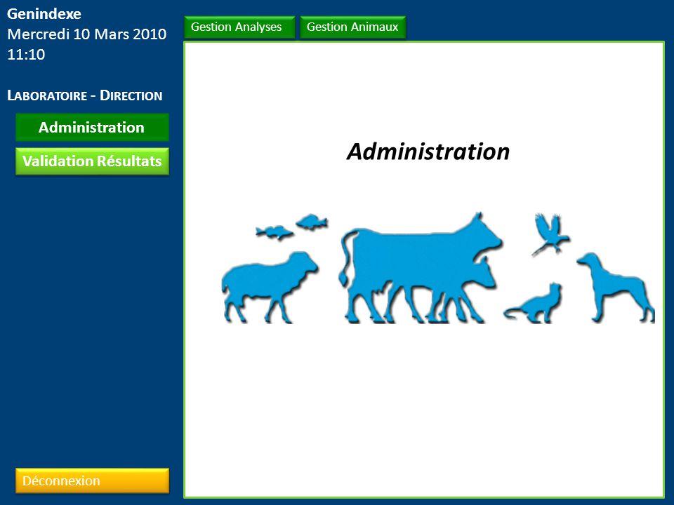 Déconnexion Gestion Analyses Administration Validation Résultats Gestion Animaux Genindexe Mercredi 10 Mars 2010 11:10 L ABORATOIRE - D IRECTION