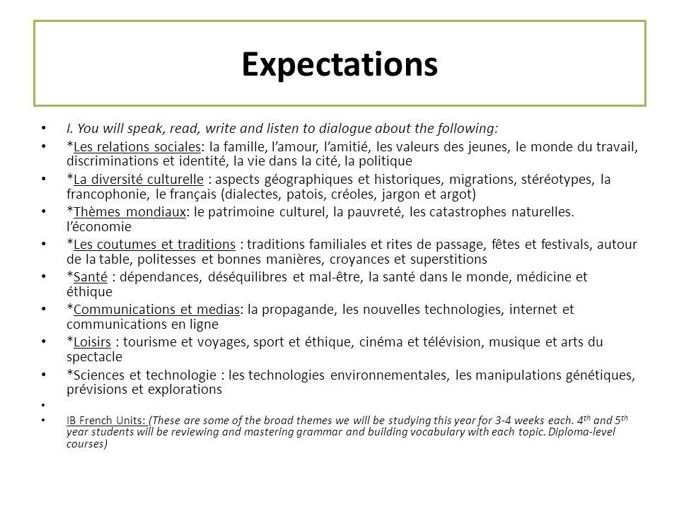 Expectations I. You will speak, read, write and listen to dialogue about the following: *Les relations sociales: la famille, l'amour, l'amitié, les va