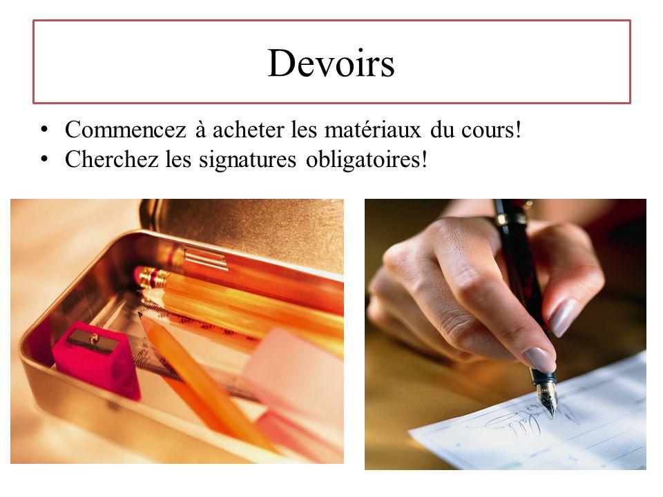 Devoirs Commencez à acheter les matériaux du cours! Cherchez les signatures obligatoires!