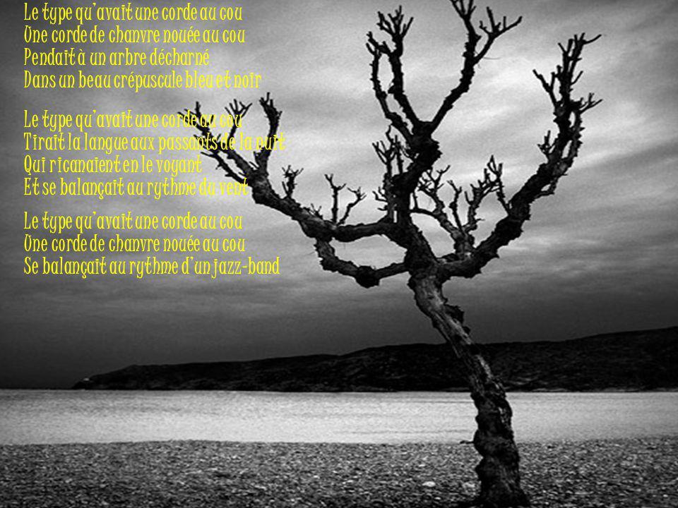 Une corde de chanvre nouée au cou Pendait à un arbre décharné Dans un beau crépuscule bleu et noir Le type qu'avait une corde au cou Tirait la langue