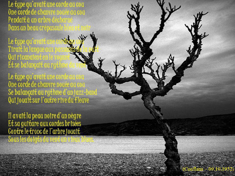 Le type qu'avait une corde au cou Une corde de chanvre nouée au cou Pendait à un arbre décharné Dans un beau crépuscule bleu et noir Le type qu'avait