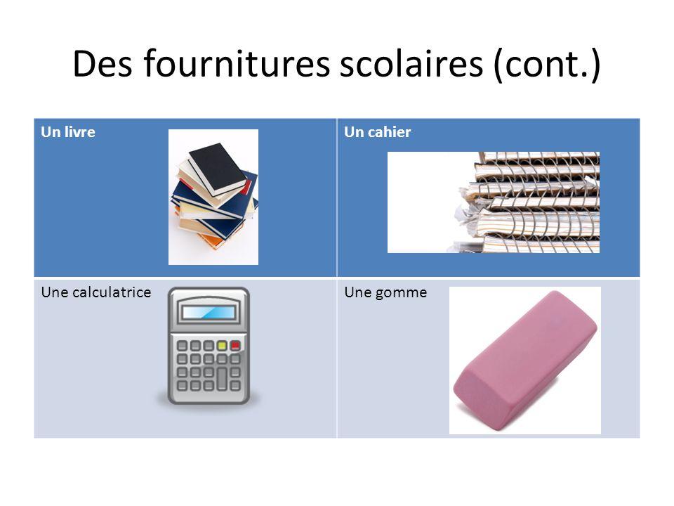 Des fournitures scolaires (cont.) Un livreUn cahier Une calculatriceUne gomme