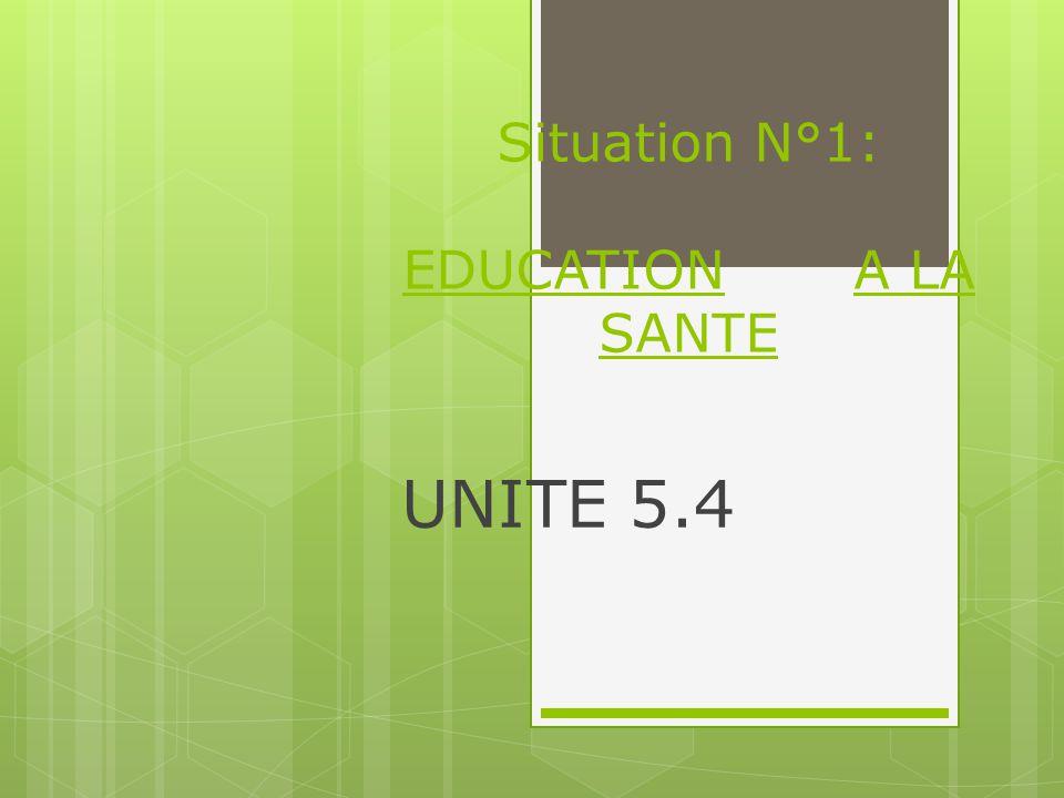 Situation N°1: EDUCATION A LA SANTE UNITE 5.4