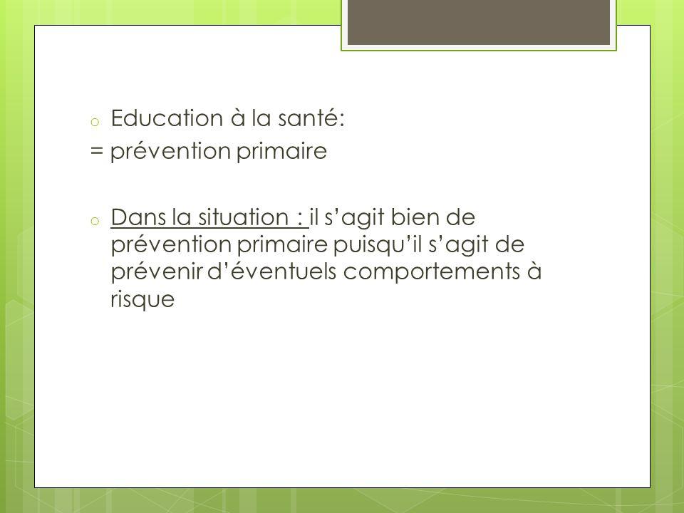 o Education à la santé: = prévention primaire o Dans la situation : il s'agit bien de prévention primaire puisqu'il s'agit de prévenir d'éventuels com