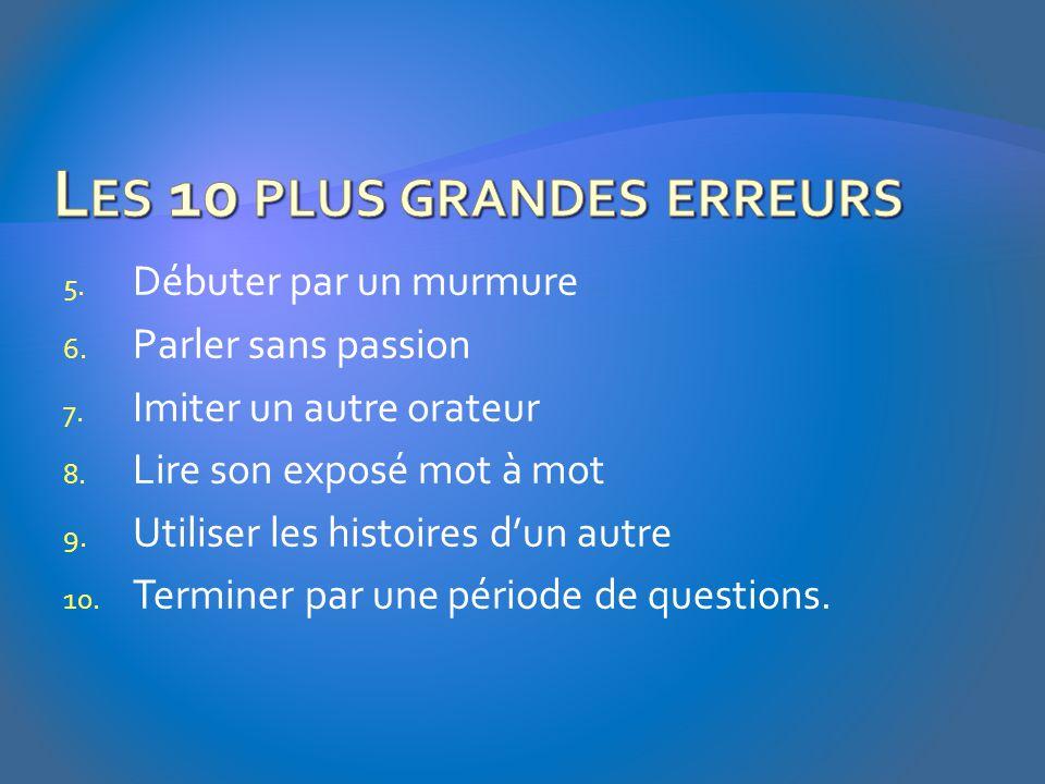5.Débuter par un murmure 6. Parler sans passion 7.