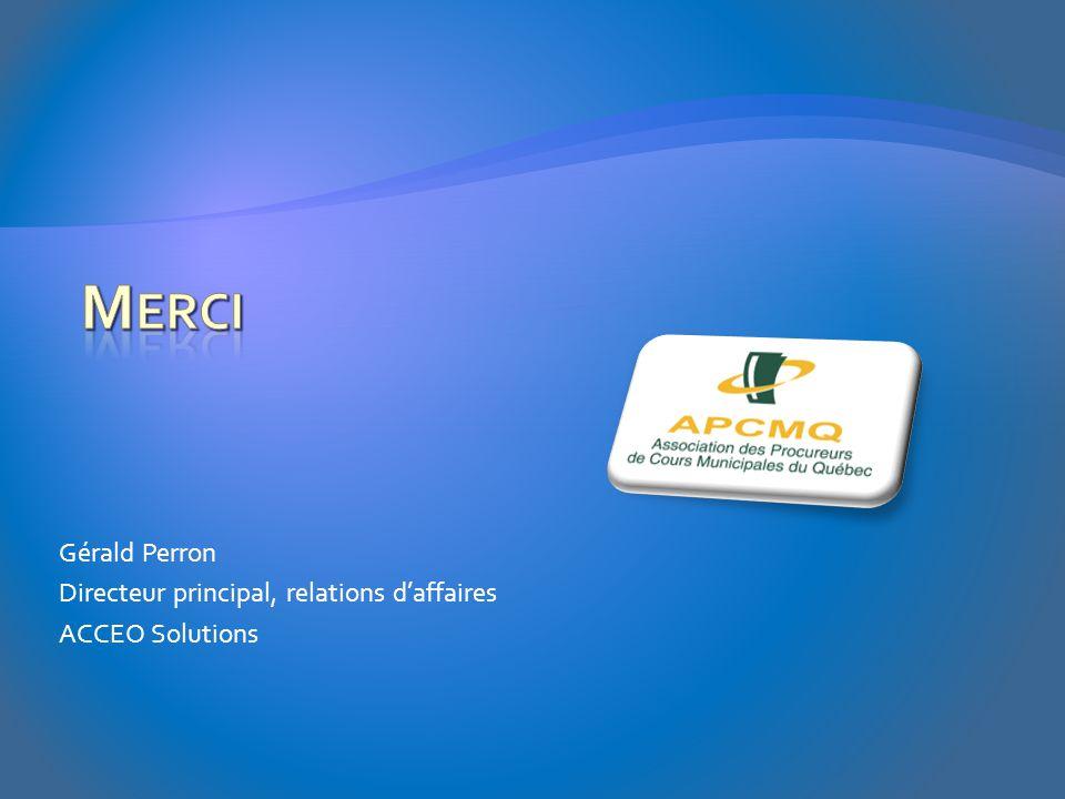 Gérald Perron Directeur principal, relations d'affaires ACCEO Solutions
