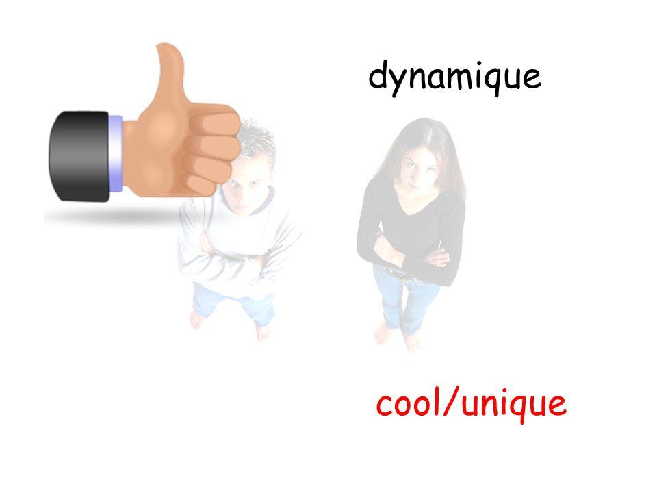 dynamique cool/unique