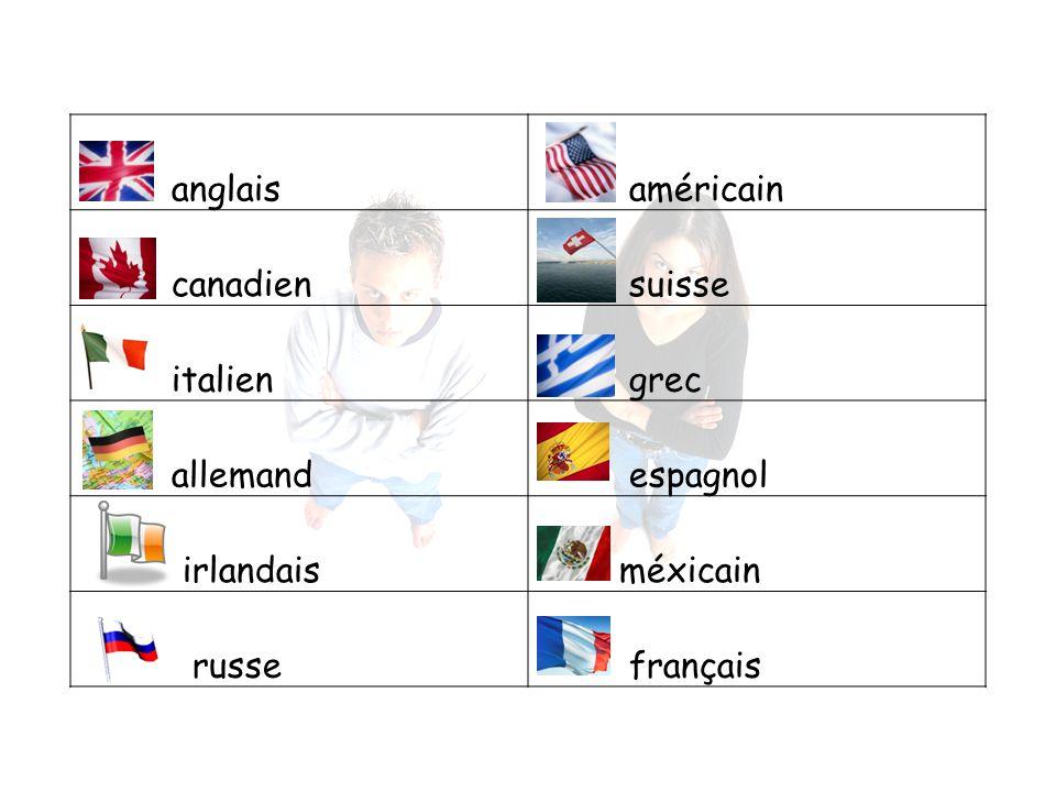 anglais américain canadien suisse italien grec allemand espagnol irlandais méxicain russe français