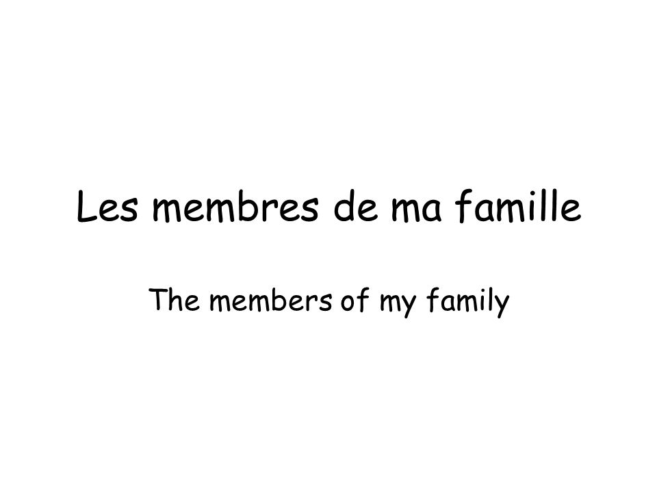 Les membres de ma famille The members of my family