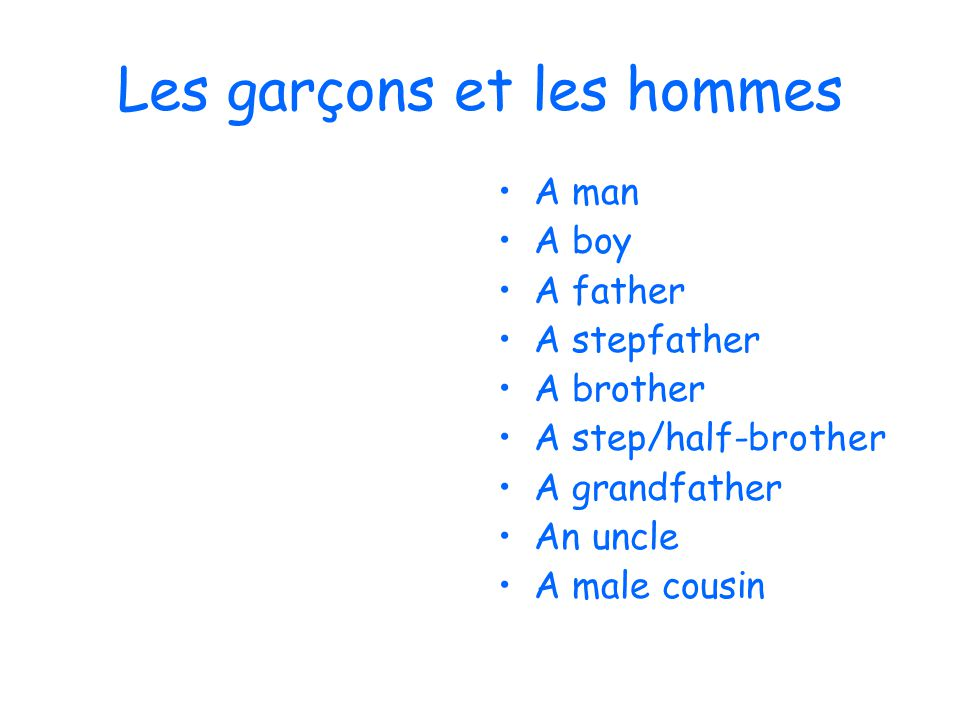 Les garçons et les hommes A man A boy A father A stepfather A brother A step/half-brother A grandfather An uncle A male cousin