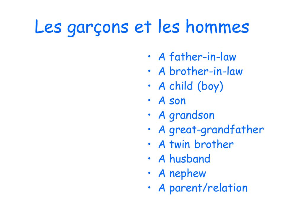 Les garçons et les hommes A father-in-law A brother-in-law A child (boy) A son A grandson A great-grandfather A twin brother A husband A nephew A pare