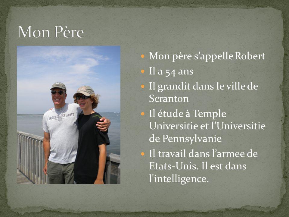 Mon père s'appelle Robert Il a 54 ans Il grandit dans le ville de Scranton Il étude à Temple Universitie et l'Universitie de Pennsylvanie Il travail dans l'armee de Etats-Unis.